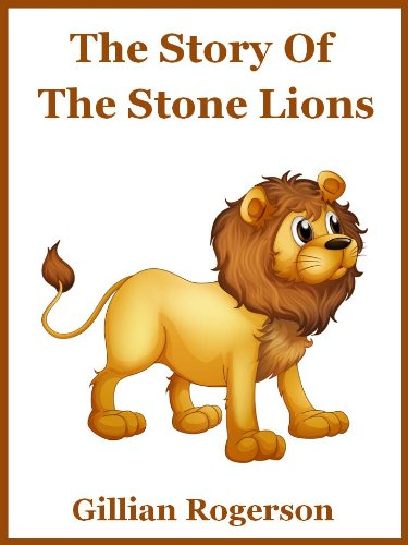 The Story Of The Stone Lions (A Short Chapter Book For Early Readers)