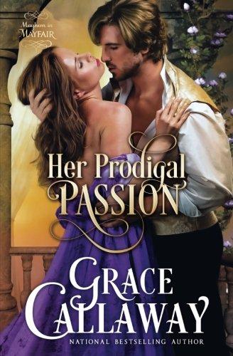 Her Prodigal Passion (Mayhem in Mayfair) (Volume 4)