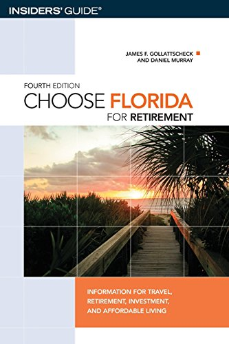Choose Florida for Retirement, 4th: Information for Travel, Retirement, Investment, and Affordable Living (Choose Retirement Series) (Best Cities To Retire In America)