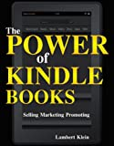 The Power of Kindle Books: Selling and Marketing Your Ebooks for Residual Income - Promoting Sales Guide to Selling Kindle Books