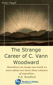 The Strange Career of C. Vann Woodward by [Bradford, M.E.]