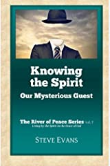 Knowing the Spirit: Our Mysterious Guest (The River of Peace Series) (Volume 7)