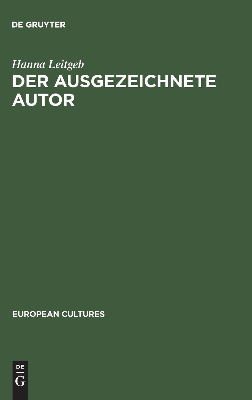 Der ausgezeichnete Autor: Städtische Literaturpreise und Kulturpolitik in Deutschland 1926–1971 (European Cultures, Band 4)