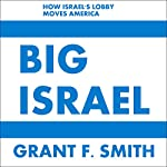 Big Israel: How Israel's Lobby Moves America | Grant F. Smith