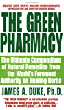 The Green Pharmacy: The Ultimate Compendium Of Natural Remedies From The World's Foremost Authority On Healing Herbs
