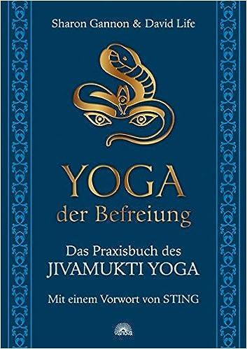 Yoga Der Befreiungdas Praxisbuch Des Jivamukti Yoga ...