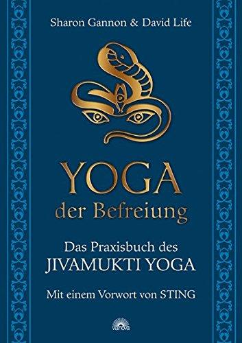 Yoga der Befreiung: Das Praxisbuch des JIVAMUKTI YOGA - Mit ...