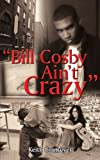 Bill Cosby Ain't Crazy, Keith Coutreyer, 1425931618