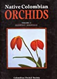Native Colombian Orchids : Volume 2, Elleanthus - Masdevallia.