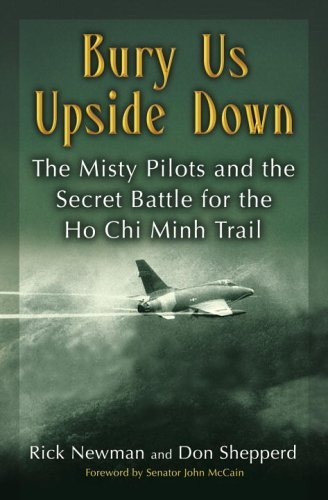 Bury Us Upside Down: The Misty Pilots and the Secret Battle for the Ho Chi Minh Trail (Best Of Ho Chi Minh)