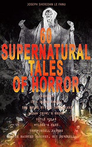 60 SUPERNATURAL TALES OF HORROR: Carmilla, In a Glass Darkly, The House by the Churchyard, Madam Crowl's Ghost, Uncle Silas, Wylder's Hand, The Purcell ... Macabre Mystery Novels ALL in - Purcell Glasses