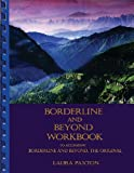 Borderline and Beyond Workbook- to Accompany Borderline and Beyond, the Original, Laura Paxton, 0967561450