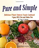 Pure and Simple, Delicious Whole Natural Foods Cookbook. Vegan, MSG Free and Gluten Free.