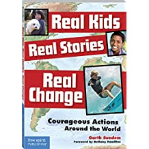 Real Kids, Real Stories, Real Change: Courageous Actions Around the World