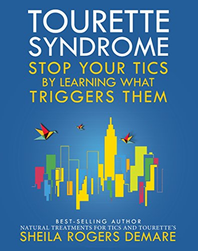 Tourette Syndrome: Stop Your Tics by Learning What Triggers Them