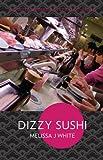 Dizzy Sushi, Melissa White, 1893003159