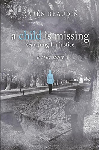 A CHILD IS MISSING-SEARCHING FOR JUSTICE A TRUE STORY PDF