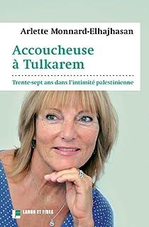 Accoucheuse à Tulkarem : trente-sept ans dans l'intimité palestinienne, Monnard-Elhajhasan, Arlette