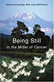 Being Still in the Midst of Cancer, Rose Kronsperger, 0595312527