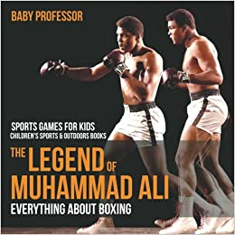 The Legend of Muhammad Ali : Everything about Boxing - Sports Games for Kids ; Children's Sports & Outdoors Books
