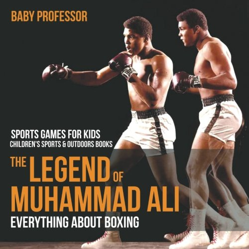 The Legend of Muhammad Ali : Everything about Boxing - Sports Games for Kids  Children's Sports & Outdoors Books pdf epub
