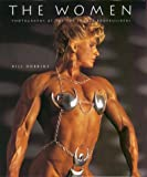 The Women: Photographs of the Top Female Bodybuilders by Bill Dobbins (28-Oct-1994) Hardcover