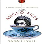 The Anglo Files: A Field Guide to the British | Sarah Lyall