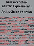 New York School Abstract Expressionists: Artists Choice by Artists: A Complete Documentation of the New York Painting and Sculpture Annuals; 1951-1957
