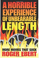 A Horrible Experience of Unbearable Length: More Movies That Suck Paperback