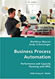 Business Process Automation - Performance and Capacity Planning with Bpel, Matthias Maurer and Andy Scherzinger, 3836423952