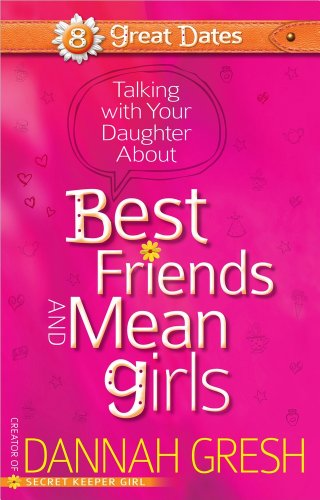 Talking with Your Daughter About Best Friends and Mean Girls (8 Great Dates) (For Your Best Friend)