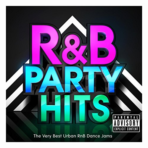R&B Party Hits - The Very Best Urban RnB Dance Jams (R & B Edition) (The Best Of Rnb)