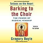 Barking to the Choir: The Power of Radical Kinship Hörbuch von Gregory Boyle Gesprochen von: Gregory Boyle