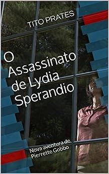 O Assassinato de Lydia Sperandio: Nova aventura de Pierrette Gobbo por [PRATES, TITO]