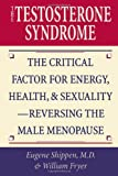 The Testosterone Syndrome, Eugene Shippen and William Fryer, 087131858X