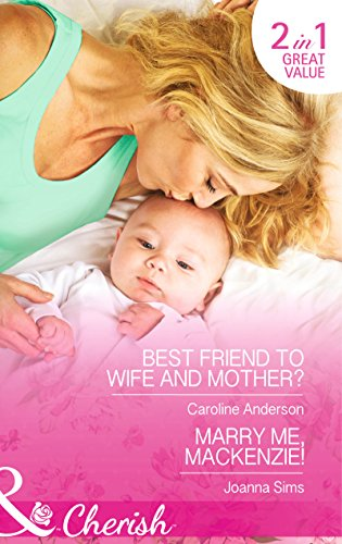 book cover of Best Friend to Wife and Mother? / Marry Me, Mackenzie!