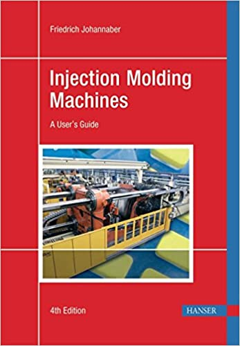 Injection Molding Machines 4E: A User's Guide: Friedrich