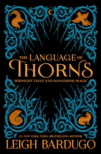 The Language of Thorns: Midnight Tales and Dangerous Magic by [Bardugo, Leigh]