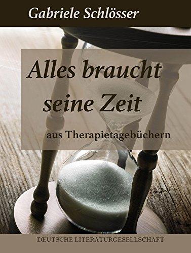 Alles braucht seine Zeit – Aus Therapietagebüchern (German Edition)
