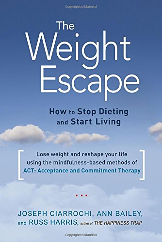 The Weight Escape: How to Stop Dieting and Start Living