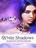 White Shadows: Book Three of Susan Edwards' White Series