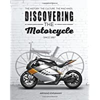 Discovering the Motorcycle: The History. the Culture. the