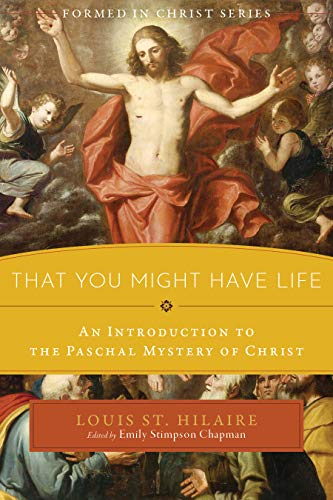 That You Might Have Life: An Introduction to the Paschal Mystery of Christ (Formed in ()