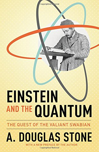 Einstein and the Quantum: The Quest of the Valiant Swabian PDF