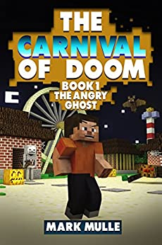The Carnival of Doom (Book 1): The Angry Ghost (An Unofficial Minecraft Book for Kids Ages 9 -12) by [Mulle, Mark]