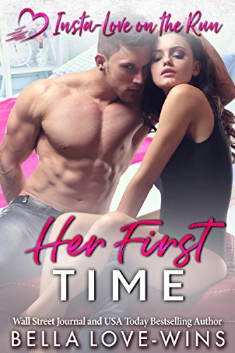 Her First Time (Insta-Love on the Run Book 3) by [Love-Wins, Bella]