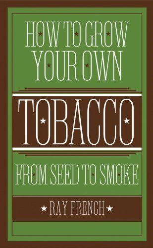 How to Grow Your Own Tobacco: From Seed to Smoke by French, Ray (2012) Hardcover