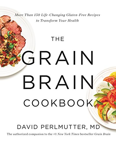 The Grain Brain Cookbook: More Than 150 Life-Changing Gluten-Free Recipes to Transform Your Health (The Best Way To Boost Metabolism)