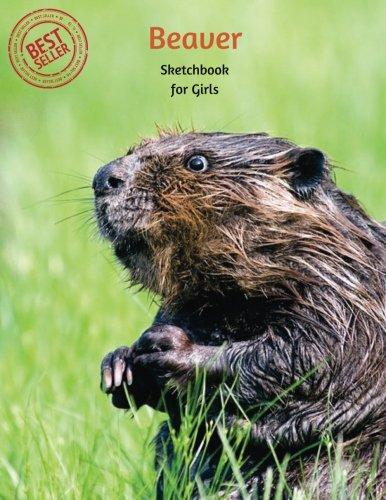 Beaver Sketchbook for Girls: Blank Paper for Drawing, Doodling or Sketching 120 Large Blank Pages (8.5