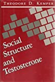 Social Structure and Testosterone : Explorations of the Socio-Bio-Social Chain, Kemper, Theodore D., 0813515505